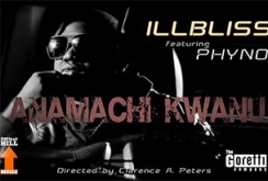 Illbliss - Anamachi Kwanu ft. Phyno